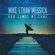 How Close We Came By Mike Ethan Messicks