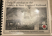 Only Yesterday On The Lehigh And New England Railroad By Fischer Pre-owned.