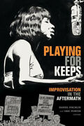 Playing For Keeps Improvisation In The Aftermath Improvisation Community