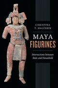 Maya Figurines Intersections Between State And Household Latin American And