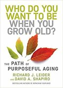 Who Do You Want To Be When You Grow Old Hardcover – 2021 By Richard J. Leider