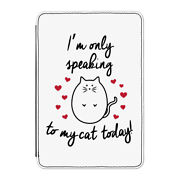 Iand039m Only Speaking To My Cat Today Case Cover For Kindle Paperwhite - Funny