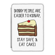 Skinny People Are Easier To Kidnap Eat Cake Case Cover For Kindle 6 E-reader