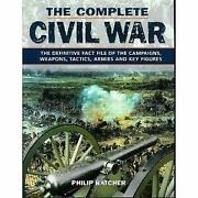 The Complete Civil War The Definitive Fact File Of The Campaigns Weapons Tact