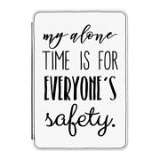My Alone Time Is For Everyone's Safety Case Cover For Kindle 6 E-reader - Funny