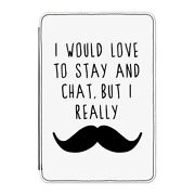 I Would Love To Stay And Chat Moustache Case Cover For Kindle 6 E-reader
