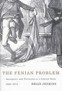 Fenian Problem Insurgency And Terrorism In A Liberal State, 185