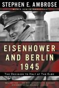 Eisenhower And Berlin, 1945 The Decision To Halt At The Elbe Norton Essays I..