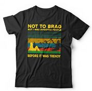 Not To Brag But I Was Avoiding People Before It Was Trendy Tshirt - Distancing