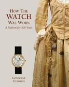 How The Watch Was Worn A Fashion For 500 Years Cummins Genevieve