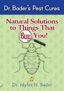 Natural Solutions To Things That Bug You Dr Bader's Pest Cures By Myles Bader