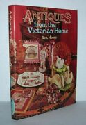 Bea Howe / Antiques From The Victorian Home 1st Edition 1973