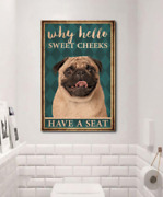Pug Why Hello Sweet Cheeks Have A Seat Bathroom Wall Decor Poster No Frame