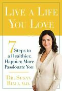 Live A Life You Love 7 Steps To A Healthier Happier More Pass