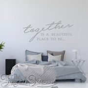 Together Is A Beautiful Place To Be   Romantic Wall Decal   Master Bedroom Decor