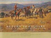 Brian W Dippie / Return To Calgary--charles M Russell And The 1919 Victory 1st
