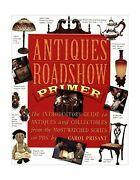 Antiques Roadshow Primer The Introductory Guide To Antiques And Collectibles...