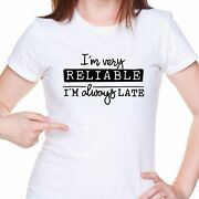 Ladies T-shirt I Am Reliable Always Late Funny Friends Gift Printed Casual Tee