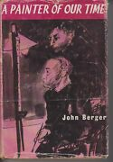 Classic , A Painter Of Our Time By John Berger , Hc/dj 1st Ed 1958