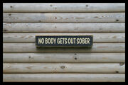 No Body Gets Out Sober Bar Vintage Style Signs Antique Man Cave Beer Home Brew