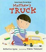 Matthewand039s Truck Super Sturdy Picture Books Hardcover Katherine Ayres