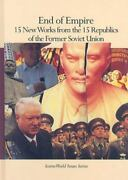 End Of Empire 15 New Works From The 15 Republics Of The Former Soviet Union