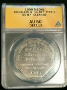 Anacs 1900 Medal So-called Dollar Hk-787 Type 1 No. 87 Au 50 Details