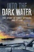 Into The Dark Water The Story Of Three Officers And Pt-109 John