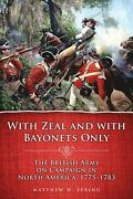 With Zeal And With Bayonets Only The British Army On Campaign I