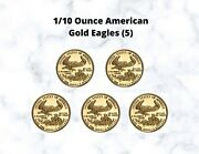 1/10 Ounce American Gold Eagles, Lot Of 5, Request Year Or, Random Year,