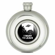 I Want To Leave Ufo Believe Funny Humor Round Stainless Steel 5oz Hip Flask