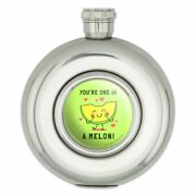 You're One In A Melon Million Funny Humor Round Stainless Steel 5oz Hip Flask