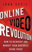 Online Video Revolution How To Reinvent And Market Your Business Using Video, C