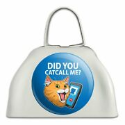 Did You Catcall Me Cat With Phone White Metal Cowbell Cow Bell Instrument