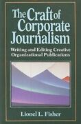 The Craft Of Corporate Journalism By Fisher, Lionel J.