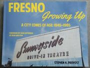 Fresno Growing Up A City Comes Of Age 1945-1985 By Stephen H. Provost 2015