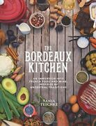 The Bordeaux Kitchen An Immersion Into French Food And Wine Inspired By...