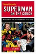 Superman On The Couch What Superheroes Really Tell Us About Ourselves And Our