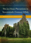 James Lyttleton-the Jacobean Plantations In Seventeenth-century Offaly Hbook New