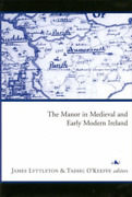 James Lyttleton-the Manor In Medieval And Early Modern Ireland Hbook New