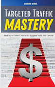 Morris Abraham-targeted Traffic Mastery Hbook New