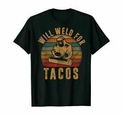 Will Weld For Tacos Welder Gift Funny Welding Cost T-shirts Gifts Men Trend 2021