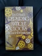 Repairing Antique Clocks A Guide For Amateurs - Eric P.smith
