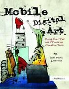 Mobile Digital Art Using The Ipad And Iphone As Creative Tools By David...