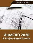 Autocad 2020 A Project-based Tutorial Floor Plans, Elevations, Printing, 3d Ar