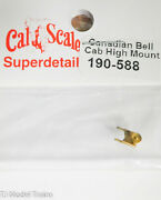 Cal-scale Ho 588 Canadian Cab High Mount Bell Brass Casting