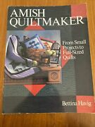 Amish Quiltmaker Book Bettina Havig Small Projects To Full Sized Quilts