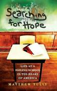 Searching For Hope Life At A Failing School In The Heart Of America, Matthew Tu