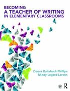 Becoming A Teacher Of Writing In Elementary Classrooms By Kalmbach Phillips, Do