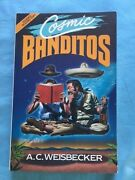 Cosmic Banditos - Advance Reading Copy By A.c. Weisbecker